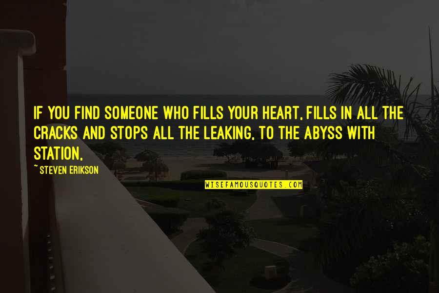 Counterposition Quotes By Steven Erikson: If you find someone who fills your heart,