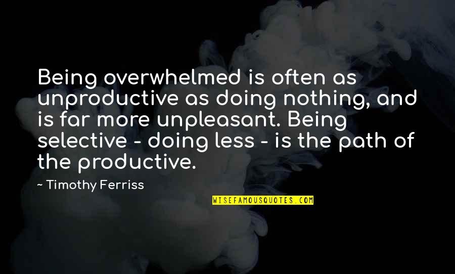 Counterposition Quotes By Timothy Ferriss: Being overwhelmed is often as unproductive as doing