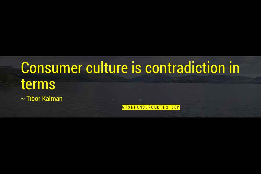 Counterpositioning Quotes By Tibor Kalman: Consumer culture is contradiction in terms