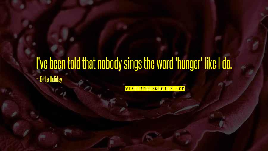 Counterrevolutionaries Quotes By Billie Holiday: I've been told that nobody sings the word