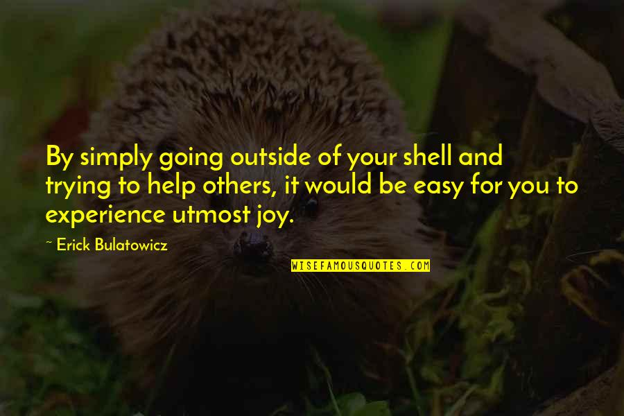 Counterrevolutionaries Quotes By Erick Bulatowicz: By simply going outside of your shell and