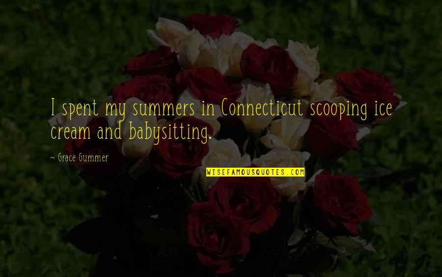 Counterrevolutionaries Quotes By Grace Gummer: I spent my summers in Connecticut scooping ice