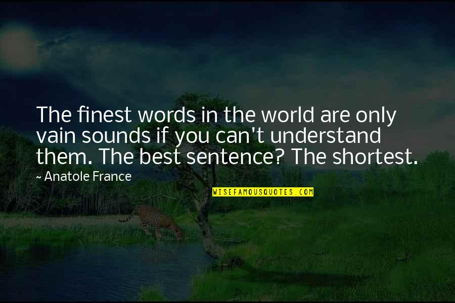 Countervail Quotes By Anatole France: The finest words in the world are only