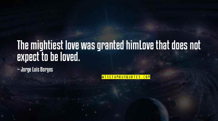 Countervail Quotes By Jorge Luis Borges: The mightiest love was granted himLove that does