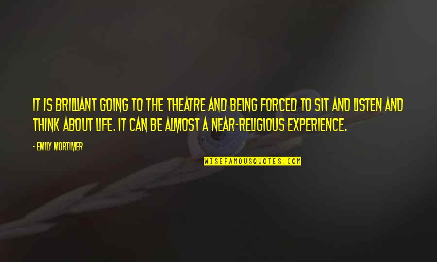 Counterweights Quotes By Emily Mortimer: It is brilliant going to the theatre and
