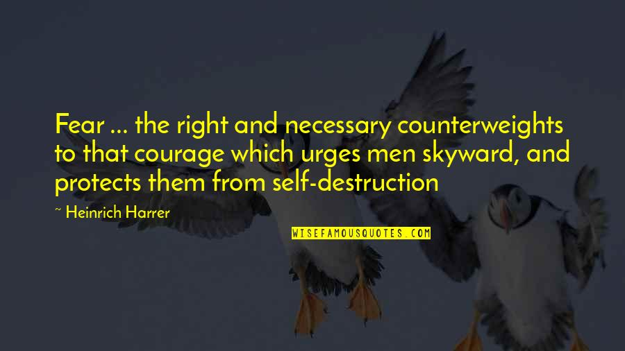 Counterweights Quotes By Heinrich Harrer: Fear ... the right and necessary counterweights to