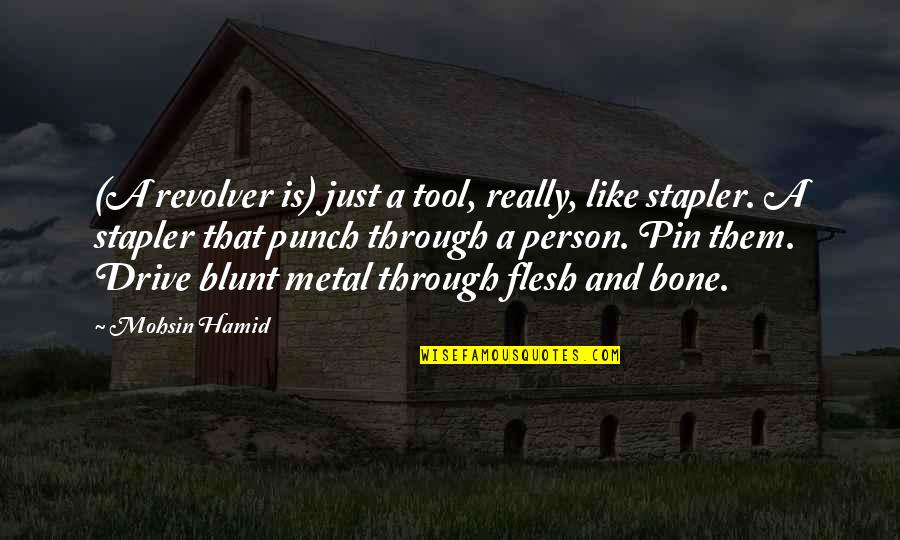 Counterweights Quotes By Mohsin Hamid: (A revolver is) just a tool, really, like