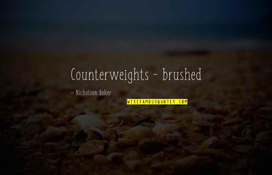 Counterweights Quotes By Nicholson Baker: Counterweights - brushed