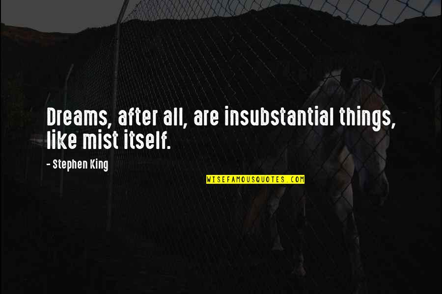 Counterweights Quotes By Stephen King: Dreams, after all, are insubstantial things, like mist