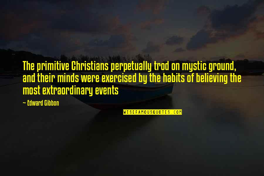 Countif With Quotes By Edward Gibbon: The primitive Christians perpetually trod on mystic ground,