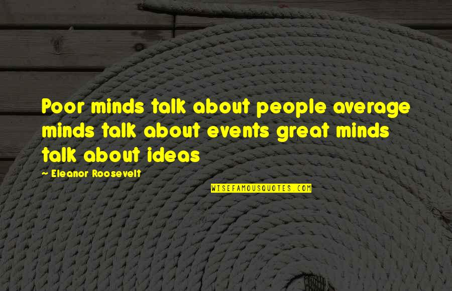 Countif With Quotes By Eleanor Roosevelt: Poor minds talk about people average minds talk