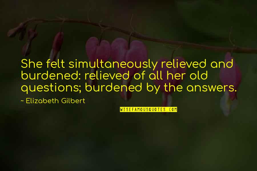 Countif With Quotes By Elizabeth Gilbert: She felt simultaneously relieved and burdened: relieved of
