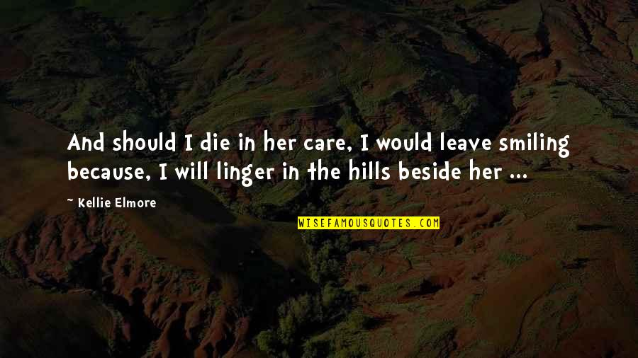 Country Backroad Quotes By Kellie Elmore: And should I die in her care, I