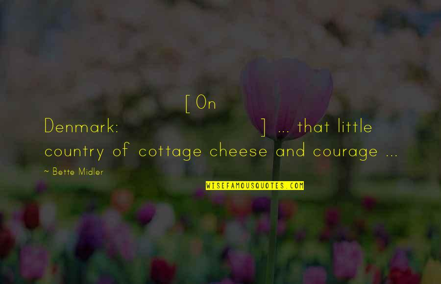 Country Cottage Quotes By Bette Midler: [On Denmark:] ... that little country of cottage