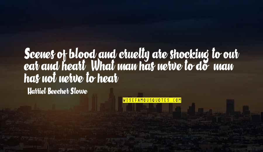 Country Girl Poems And Quotes By Harriet Beecher Stowe: Scenes of blood and cruelty are shocking to