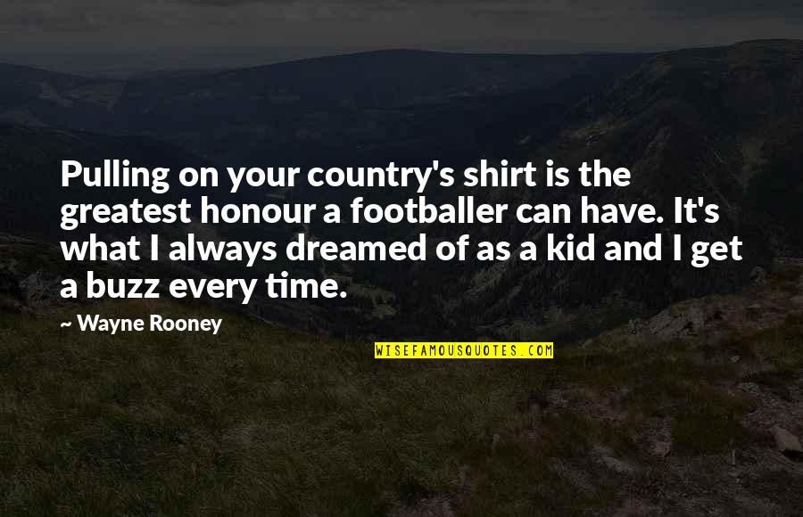 Country Shirt Quotes By Wayne Rooney: Pulling on your country's shirt is the greatest
