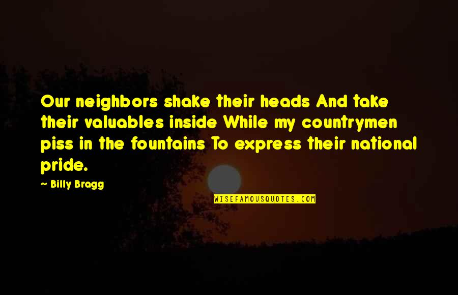 Countrymen Quotes By Billy Bragg: Our neighbors shake their heads And take their