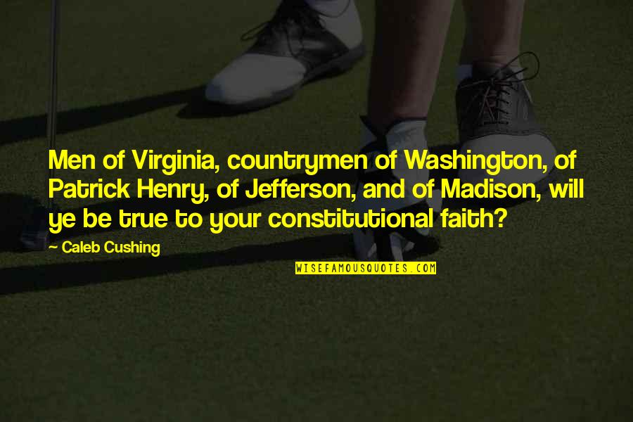 Countrymen Quotes By Caleb Cushing: Men of Virginia, countrymen of Washington, of Patrick