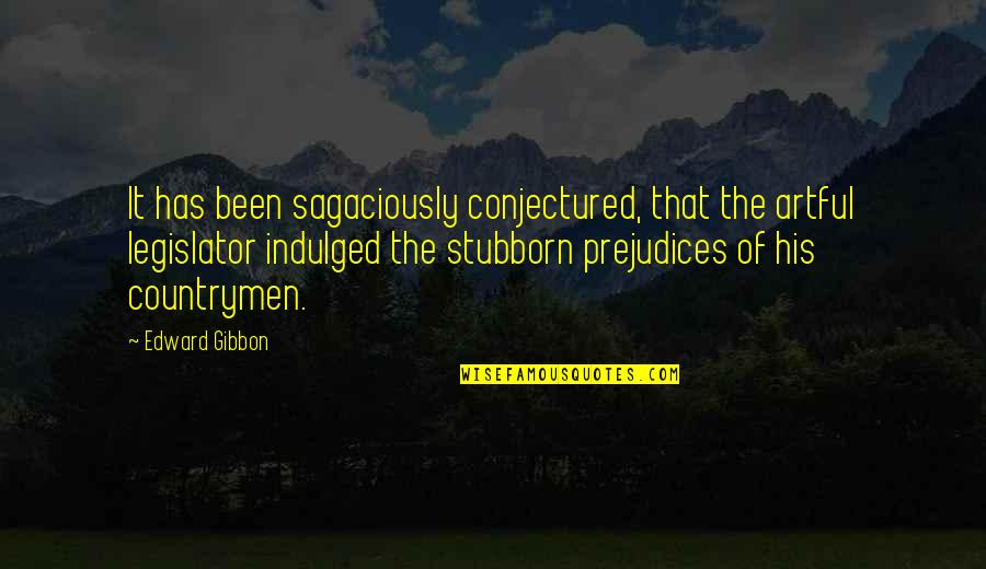 Countrymen Quotes By Edward Gibbon: It has been sagaciously conjectured, that the artful