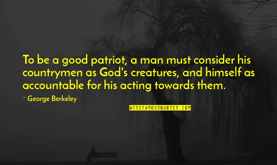Countrymen Quotes By George Berkeley: To be a good patriot, a man must