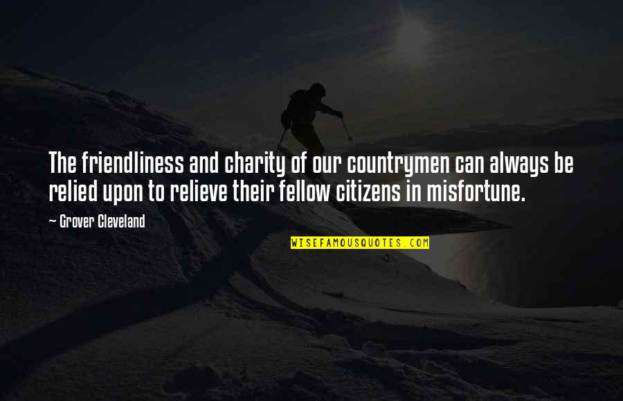 Countrymen Quotes By Grover Cleveland: The friendliness and charity of our countrymen can