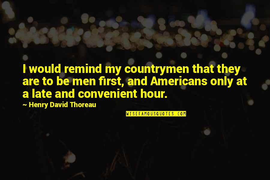 Countrymen Quotes By Henry David Thoreau: I would remind my countrymen that they are