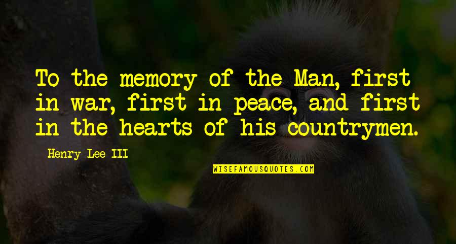 Countrymen Quotes By Henry Lee III: To the memory of the Man, first in