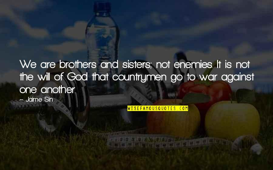 Countrymen Quotes By Jaime Sin: We are brothers and sisters; not enemies. It
