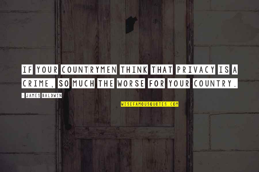 Countrymen Quotes By James Baldwin: If your countrymen think that privacy is a