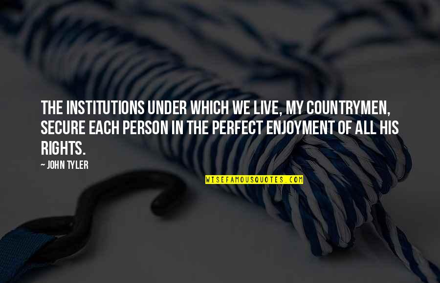 Countrymen Quotes By John Tyler: The institutions under which we live, my countrymen,