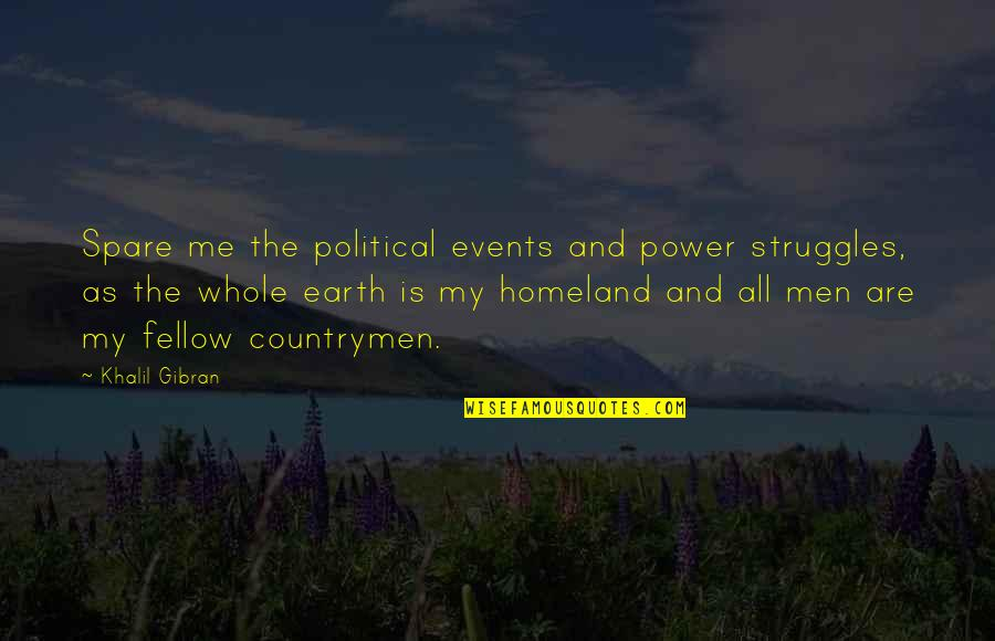 Countrymen Quotes By Khalil Gibran: Spare me the political events and power struggles,