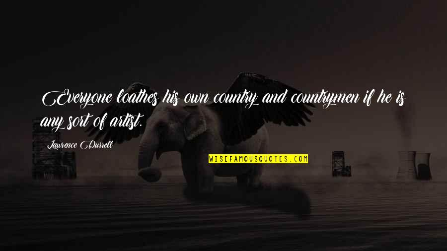 Countrymen Quotes By Lawrence Durrell: Everyone loathes his own country and countrymen if