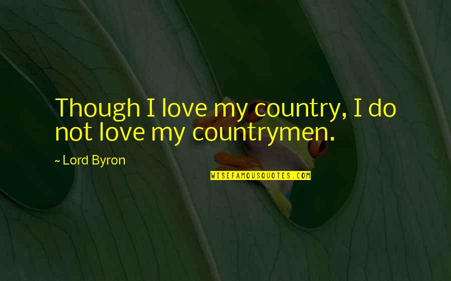 Countrymen Quotes By Lord Byron: Though I love my country, I do not