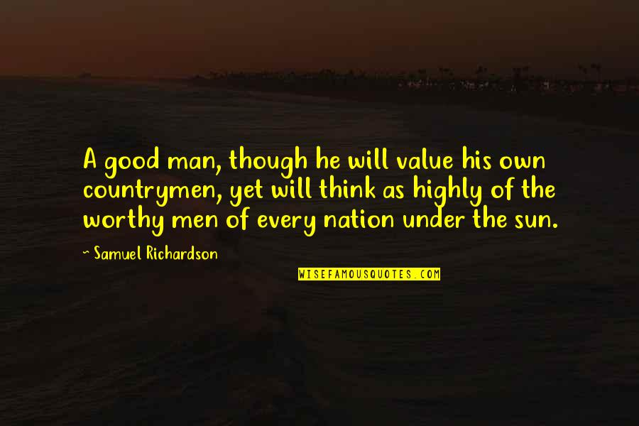 Countrymen Quotes By Samuel Richardson: A good man, though he will value his
