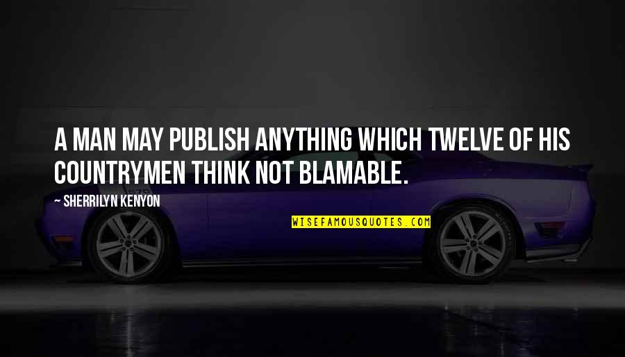 Countrymen Quotes By Sherrilyn Kenyon: A man may publish anything which twelve of