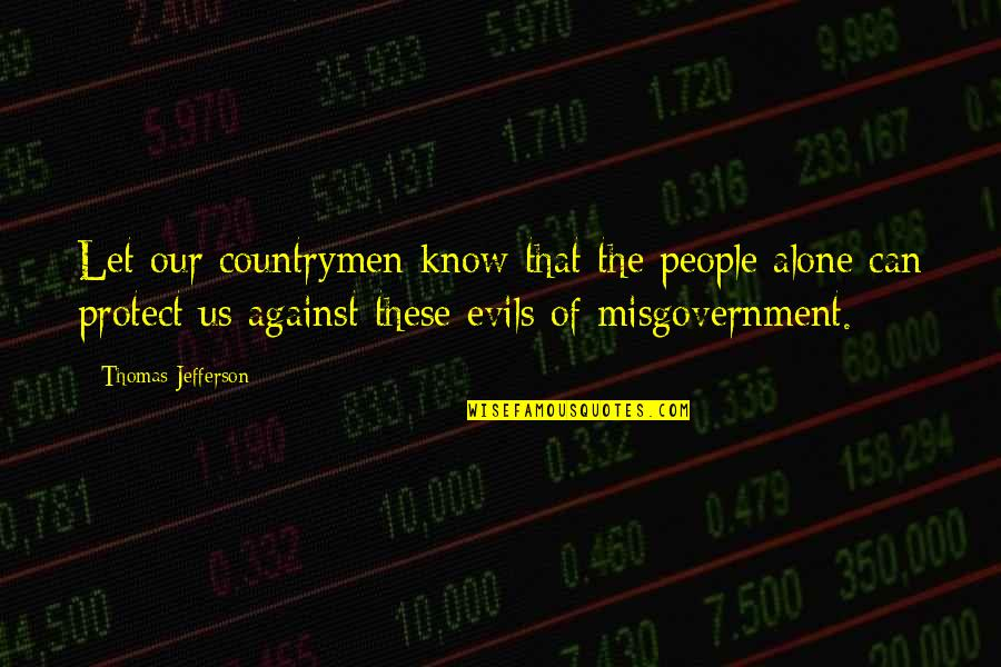 Countrymen Quotes By Thomas Jefferson: Let our countrymen know that the people alone
