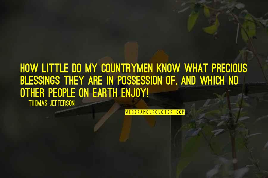 Countrymen Quotes By Thomas Jefferson: How little do my countrymen know what precious