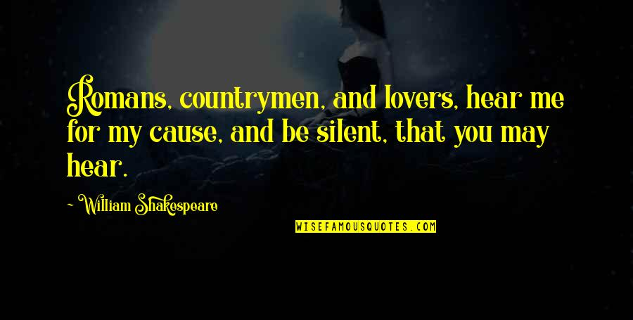 Countrymen Quotes By William Shakespeare: Romans, countrymen, and lovers, hear me for my