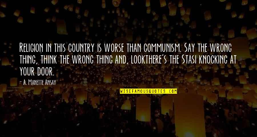 Country's Quotes By A. Manette Ansay: Religion in this country is worse than communism.