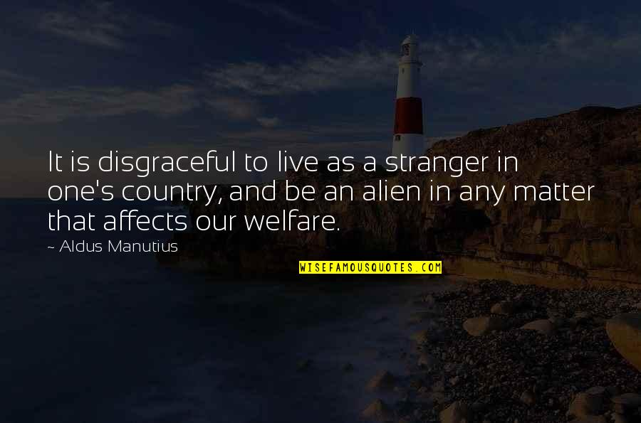 Country's Quotes By Aldus Manutius: It is disgraceful to live as a stranger
