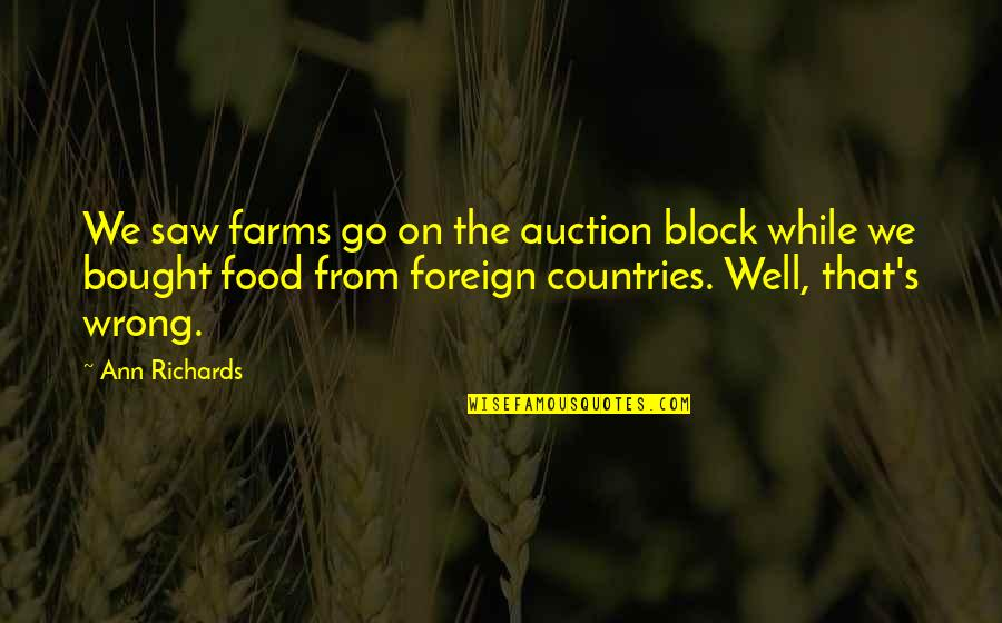 Country's Quotes By Ann Richards: We saw farms go on the auction block