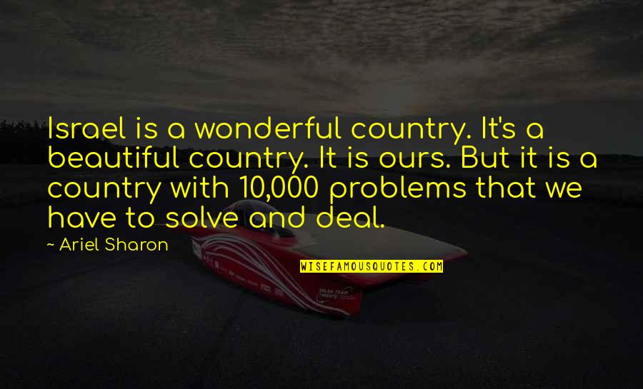 Country's Quotes By Ariel Sharon: Israel is a wonderful country. It's a beautiful