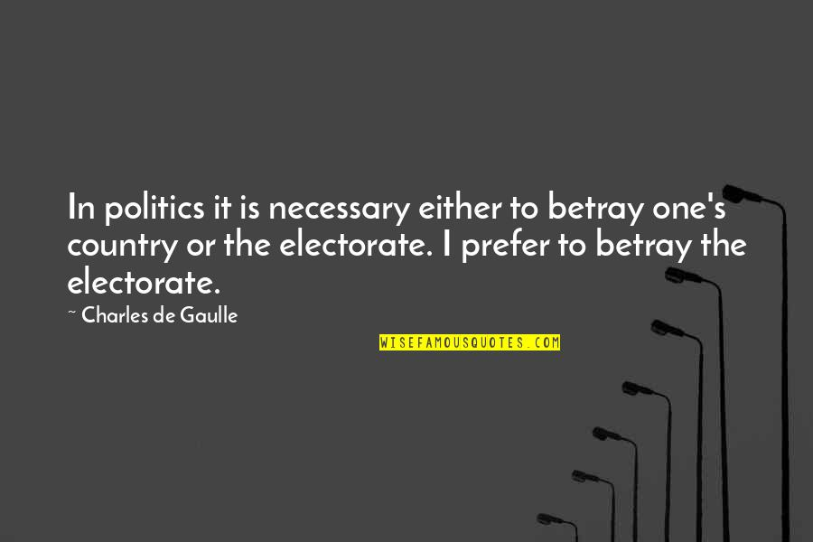 Country's Quotes By Charles De Gaulle: In politics it is necessary either to betray