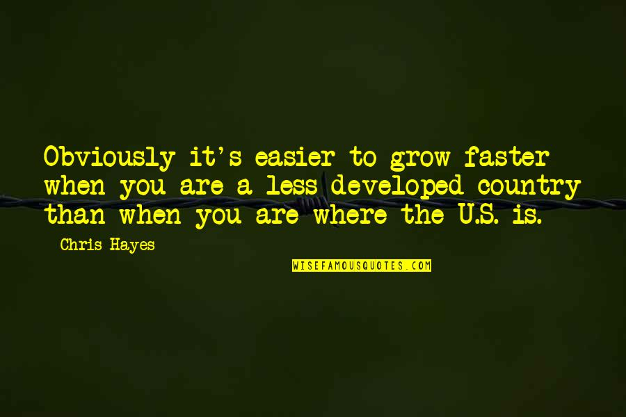 Country's Quotes By Chris Hayes: Obviously it's easier to grow faster when you
