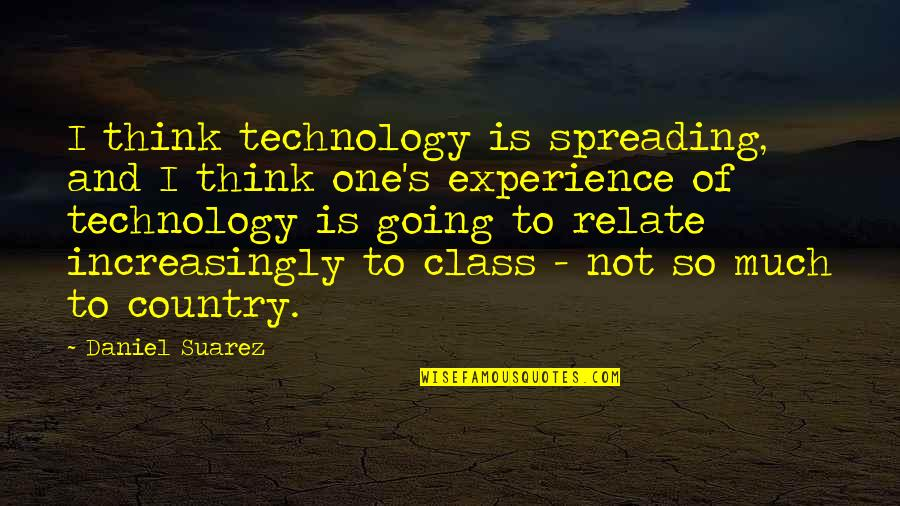 Country's Quotes By Daniel Suarez: I think technology is spreading, and I think