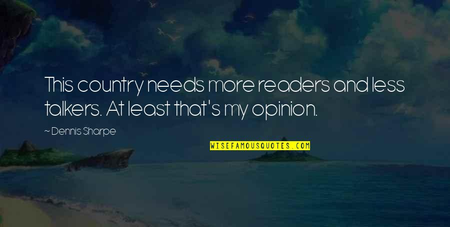 Country's Quotes By Dennis Sharpe: This country needs more readers and less talkers.