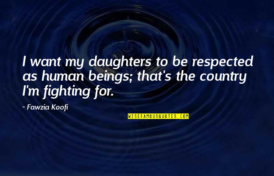 Country's Quotes By Fawzia Koofi: I want my daughters to be respected as
