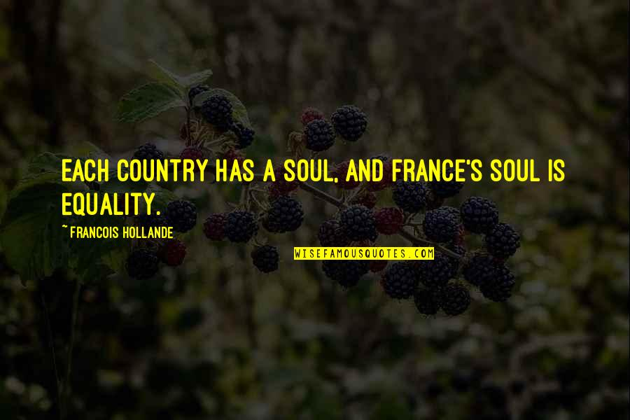 Country's Quotes By Francois Hollande: Each country has a soul, and France's soul
