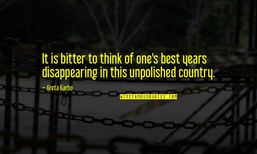 Country's Quotes By Greta Garbo: It is bitter to think of one's best