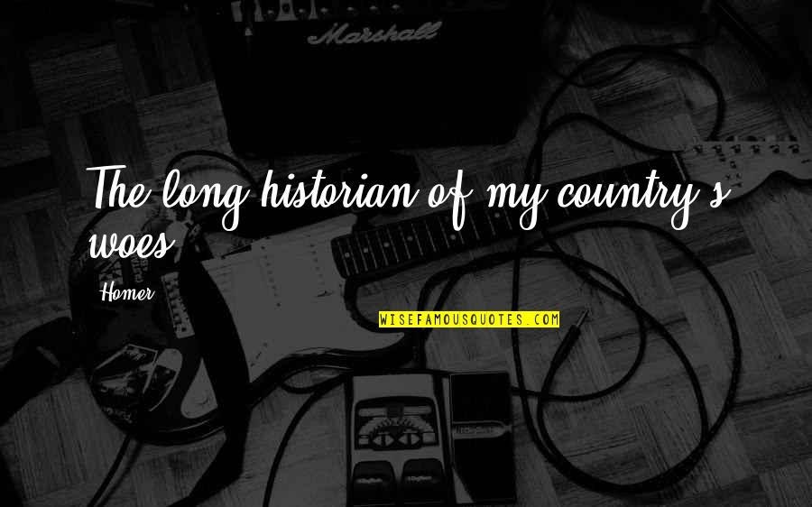 Country's Quotes By Homer: The long historian of my country's woes.
